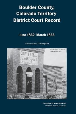 Boulder County, Colorado Territory District Court Record, June 1862 to March 1866