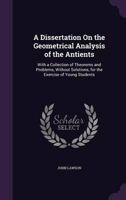 A Dissertation on the Geometrical Analysis of the Antients