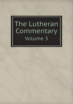 The Lutheran Commentary Volume 3