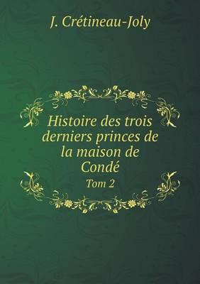 Histoire Des Trois Derniers Princes de La Maison de Conde Tom 2