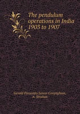 The Pendulum Operations in India 1903 to 1907