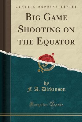 Big Game Shooting on the Equator (Classic Reprint)