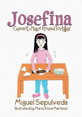 Josefina Cannot Make Round Tortillas