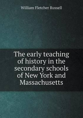 The Early Teaching of History in the Secondary Schools of New York and Massachusetts
