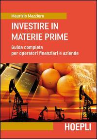 Investire in materie prime. Guida completa per operatori finanziari e aziende