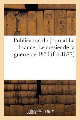 Publication du Journal la France. le Dossier de la Guerre de 1870