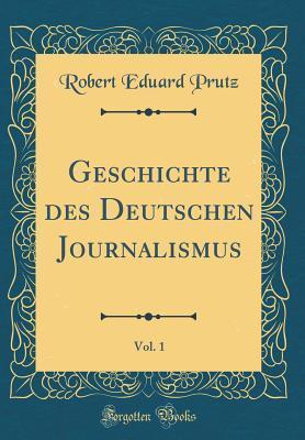Geschichte des Deutschen Journalismus, Vol. 1 (Classic Reprint)
