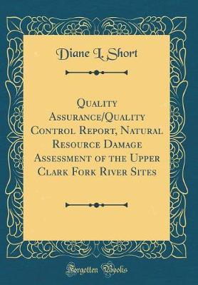 Quality Assurance/Quality Control Report, Natural Resource Damage Assessment of the Upper Clark Fork River Sites (Classic Reprint)