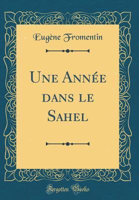 Une Année dans le Sahel (Classic Reprint)