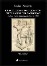 La seduzione del classico negli anni del moderno. Cultura e arte italiana dal 1914 al 1920