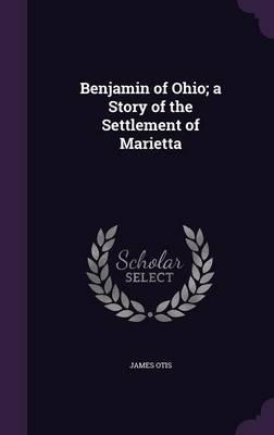 Benjamin of Ohio; A Story of the Settlement of Marietta
