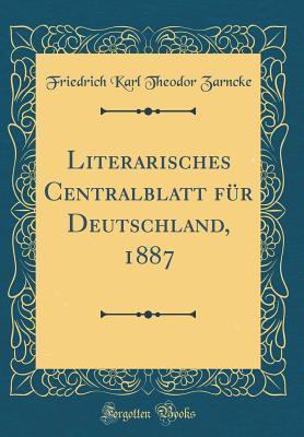 Literarisches Centralblatt für Deutschland, 1887 (Classic Reprint)