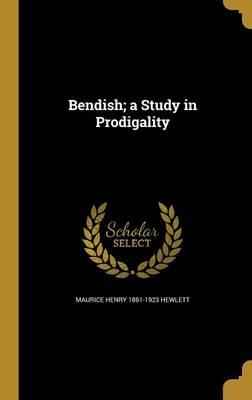 BENDISH A STUDY IN PRODIGALITY