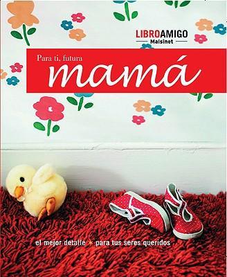 Para ti, futura mama/For you, Future Mother