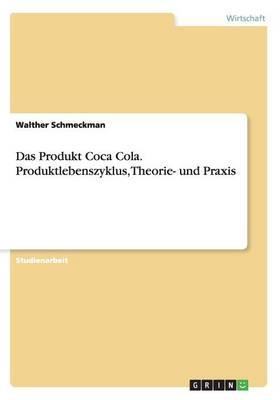 Das Produkt Coca Cola. Produktlebenszyklus, Theorie- und Praxis