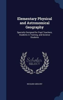 Elementary Physical and Astronomical Geography