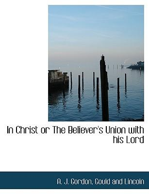 In Christ or The Believer's Union with his Lord