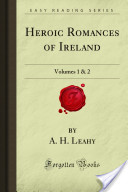 Heroic Romances of Ireland: Volumes 1 and 2