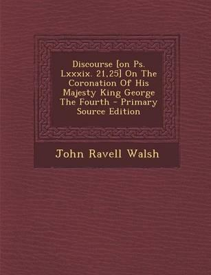 Discourse [On PS. LXXXIX. 21,25] on the Coronation of His Majesty King George the Fourth