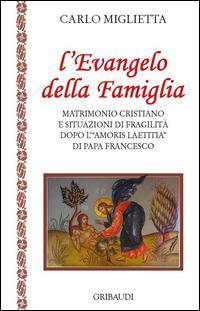 L'Evangelo della famiglia. Matrimonio cristiano e situazioni di fragilità dopo l'«Amoris Laetitia» di papa Francesco