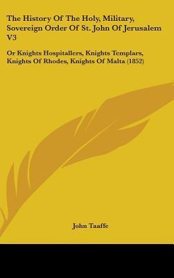 The History of the Holy, Military, Sovereign Order of St. John of Jerusalem V3