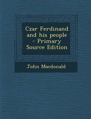 Czar Ferdinand and His People - Primary Source Edition