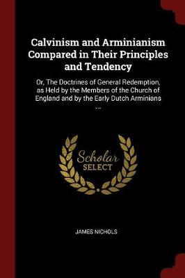 Calvinism and Arminianism Compared in Their Principles and Tendency