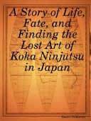 A Story of Life, Fate, and Finding the Lost Art of Koka Ninjutsu in Japan