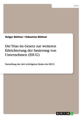 Die Trias im Gesetz zur weiteren Erleichterung der Sanierung von Unternehmen (ESUG)