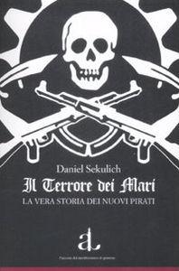 Il terrore dei mari. La vera storia dei nuovi pirati