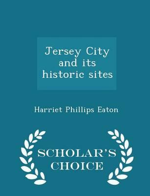 Jersey City and Its Historic Sites - Scholar's Choice Edition