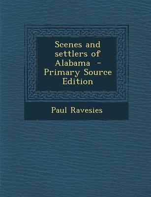 Scenes and Settlers of Alabama - Primary Source Edition
