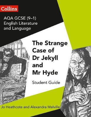 GCSE Set Text Student Guides – AQA GCSE (9-1) English Literature and Language - Dr Jekyll and Mr Hyde