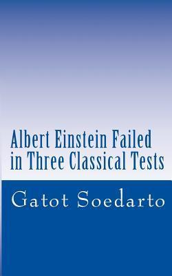 Albert Einstein Failed in Three Classical Tests