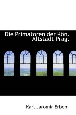 Die Primatoren Der K N. Altstadt Prag