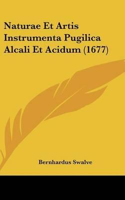 Naturae Et Artis Instrumenta Pugilica Alcali Et Acidum (1677)