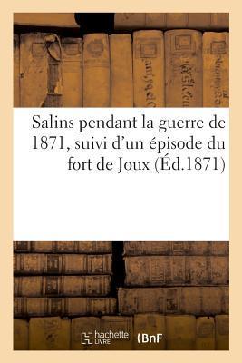 Salins Pendant la Guerre de 1871, Suivi d'un Épisode du Fort de Joux