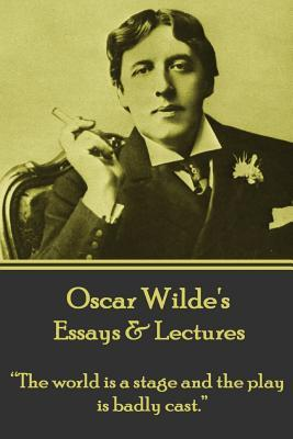 Oscar Wilde - Essays & Lectures
