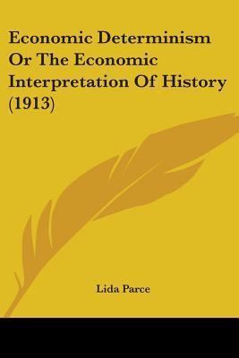 Economic Determinism Or The Economic Interpretation Of History