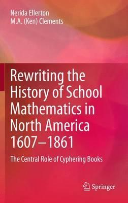 Rewriting the History of School Mathematics in North America 1607-1861