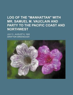 Log of the Manhattan with Mr. Samuel M. Vauclain and Party to the Pacific Coast and Northwest; July 5 - August 6, 1922