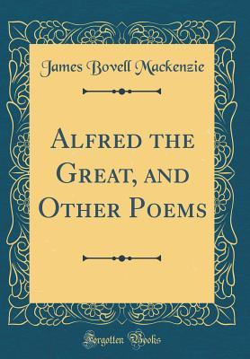 Alfred the Great, and Other Poems (Classic Reprint)