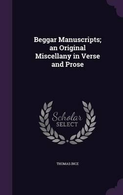 Beggar Manuscripts; An Original Miscellany in Verse and Prose