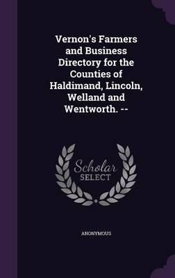 Vernon's Farmers and Business Directory for the Counties of Haldimand, Lincoln, Welland and Wentworth. -