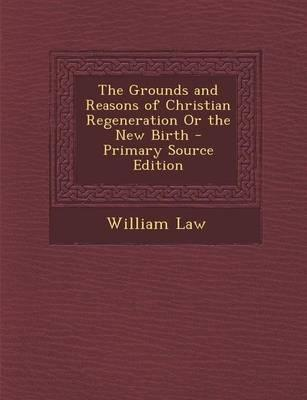 The Grounds and Reasons of Christian Regeneration or the New Birth