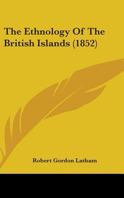 The Ethnology of the British Islands (1852)
