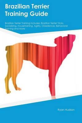 Brazilian Terrier Training Guide Brazilian Terrier Training Includes