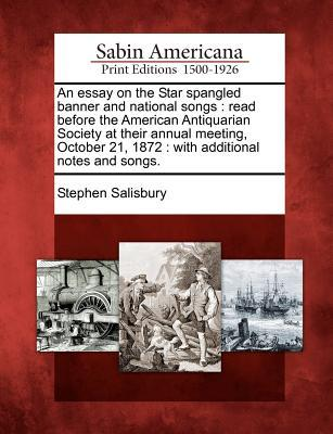 An  Essay on the Star Spangled Banner and National Songs