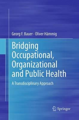 Bridging Occupational, Organizational and Public Health