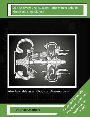 Allis Chalmers 670I 4036394 Turbocharger Rebuild Guide and Shop Manual